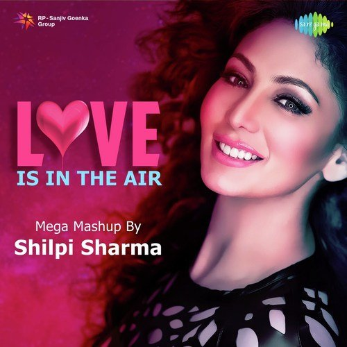 Love Is In The Air - Mega Mashup By Shilpi Sharma