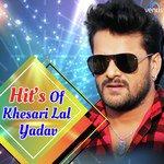 Hit's Of Khesari Lal Yadav Songs