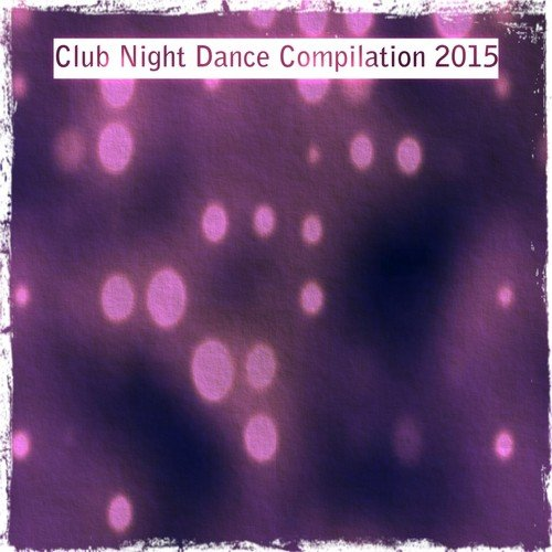 Club night dance compilation 2015 top 100 dance songs dj for Best vocal house songs ever