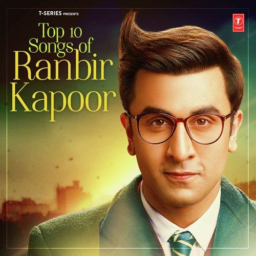 Top 10 Songs Of Ranbir Kapoor All Songs Download Or Listen Free