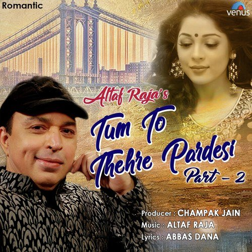 Tum to thehre pardesi mp3 download altaf raja.
