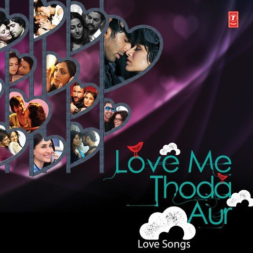 Love Me Thoda Aur - Love Songs