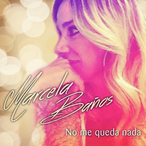 Banos Online.Listen To No Me Queda Nada Songs By Marcela Banos Download