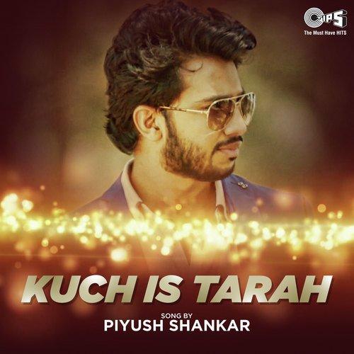 Kuch Is Tarah By Piyush Shankar