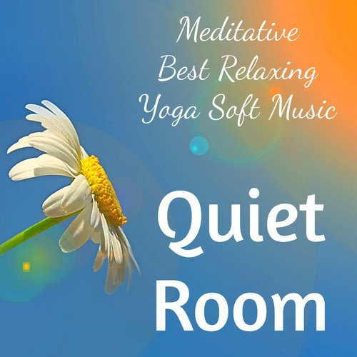 Quiet Room - Meditative Best Relaxing Yoga Soft Music For