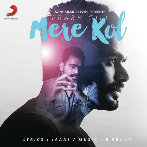 Mere Kol Prabh Gill Download Or Listen Free Online Saavn