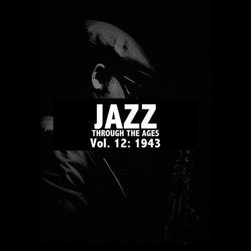 Jazz Through The Ages Vol 12 1943 Songs