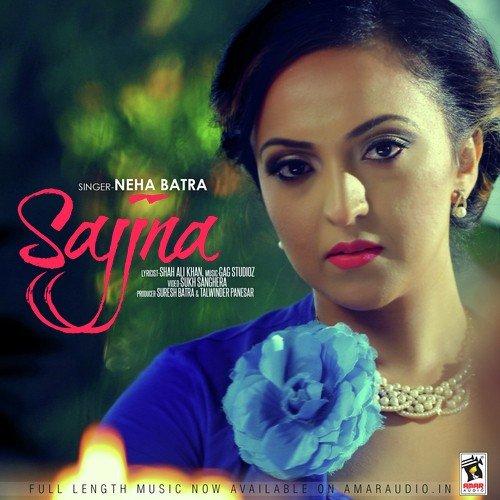 Listen to Sajjna Songs by Neha Batra - Download Sajjna Song Online