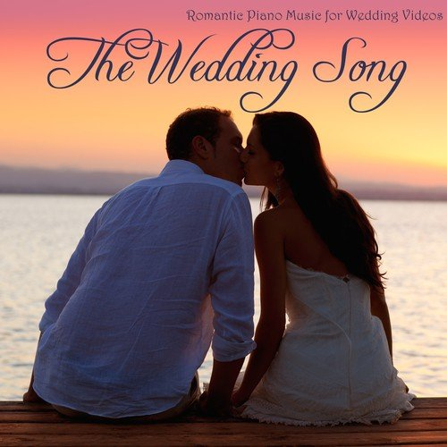 Wedding Songs 2017.Romantic Wedding Song Download The Wedding Song Romantic Piano