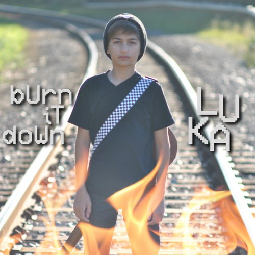 Burn It Down Lyrics - Luka - Only on JioSaavn