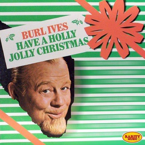 Have A Holly Jolly Christmas Lyrics.Holly Jolly Christmas Lyrics Burl Ives Only On Jiosaavn