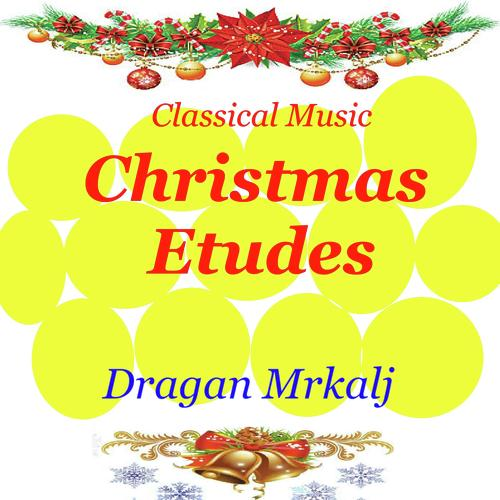 Classical Music Christmas Etudes by Dragan Mrkalj - Download or
