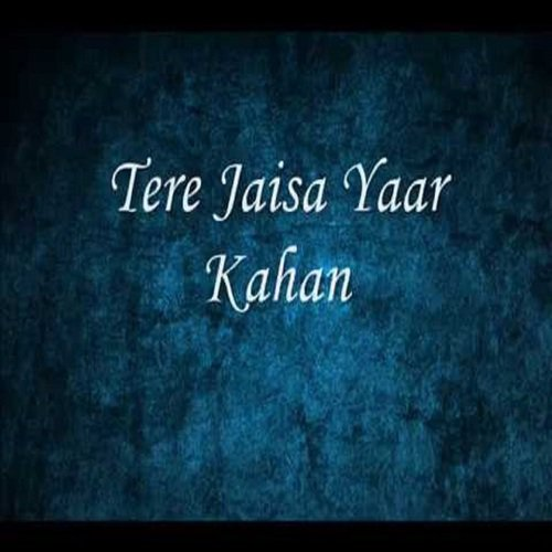 Tere Jaisa Yaar Kahan Song Download Tere Jaisa Yaar Kahan Song