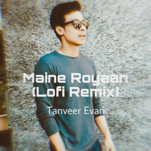 Maine Royaan (Lofi Remix)