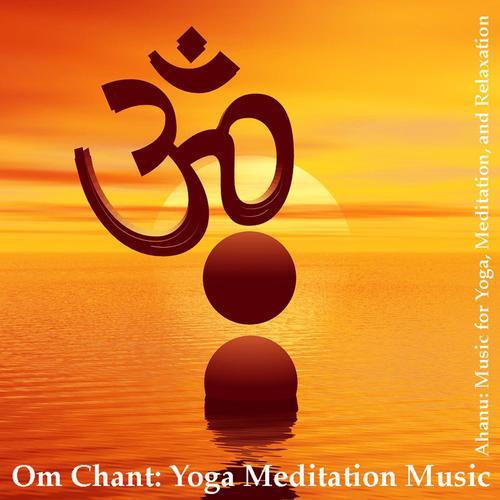 Om Chant (Full Song) - Ahanu: Music for Yoga, Meditation, Relaxation