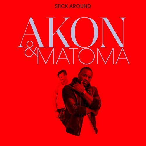 Listen to Stick Around Songs by Akon, Matoma - Download
