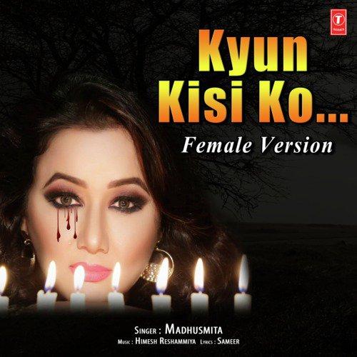 Kyun Kisi Ko (Female Version)