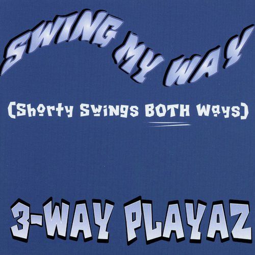 Swing My Way Lyrics 3 Way Playaz Only On Jiosaavn