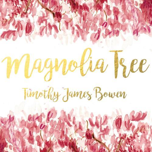 Magnolia Tree Lyrics Timothy James Bowen Only On Jiosaavn