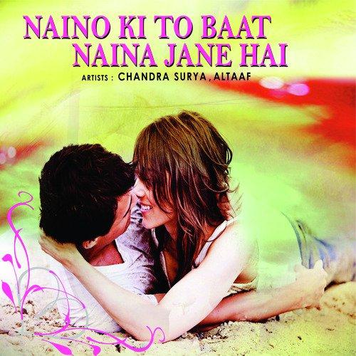 Naino Ki to Baat Naina Jane Hai