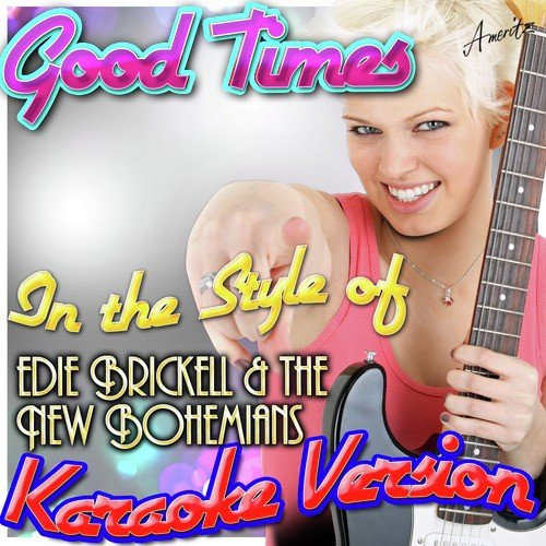 Listen to Good Times (In The Style Of Edie Brickell & The New