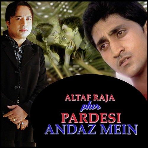 Altaf Raja Phir Pardesi Andaz Mein