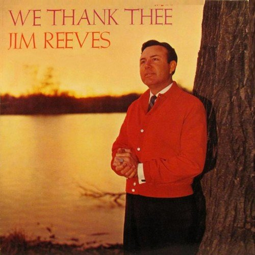 We Thank Thee by Jim Reeves - Download or Listen Free Only on JioSaavn