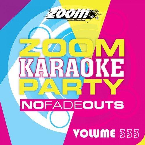 Zoom Karaoke Party, Vol  333 by Zoom Karaoke - Download or