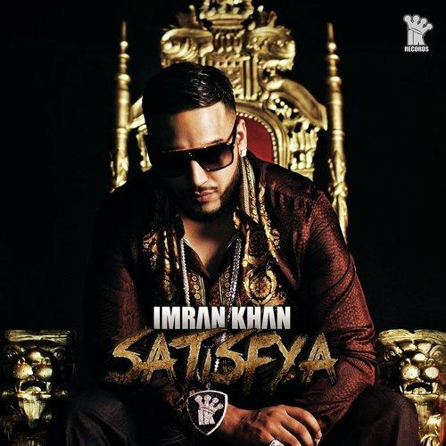 Listen to Satisfya Songs by Imran Khan - Download Satisfya