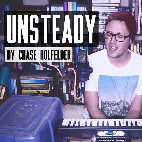 Unsteady Lyrics - Chase Holfelder - Only on JioSaavn