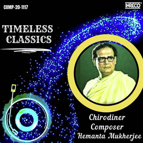 Timeless Classics - Chirodiner Composer Hemanta Mukherjee