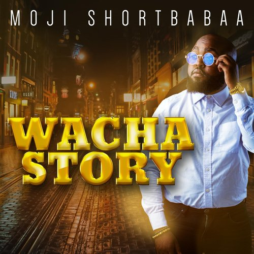 Listen to Wacha Story Songs by Moji Shortbabaa - Download