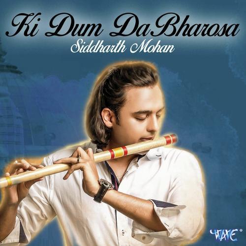 Listen to Ki Dum Da Bharosa Songs by Siddharth Mohan