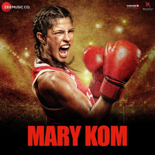Mary Kom Songs - Download and Listen to Mary Kom Songs