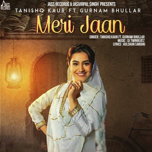 Meri Jaan Full Song Tanishq Kaur Feat Gurnam Bhullar Download