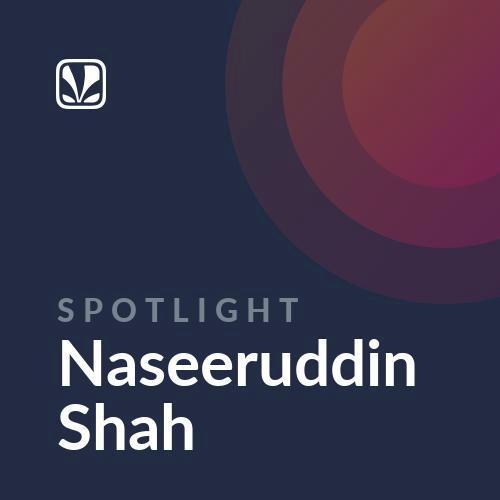 Spotlight - Naseeruddin Shah