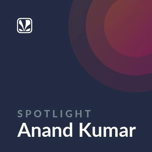 Spotlight - Anand Kumar