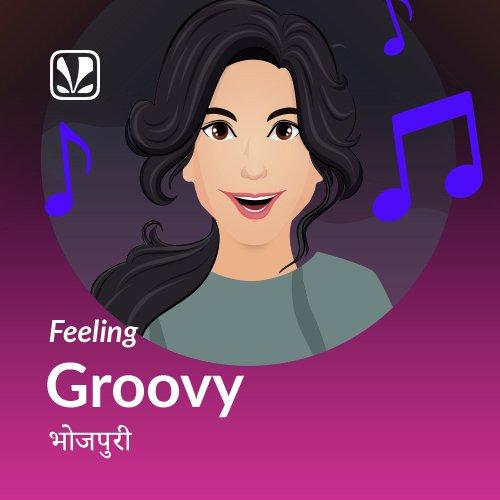 Feeling Groovy - Bhojpuri