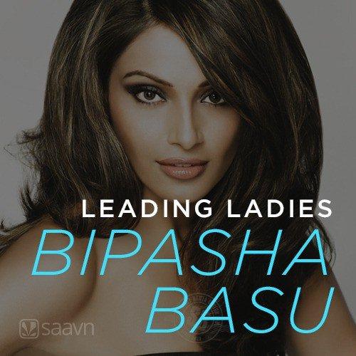 Leading Ladies - Bipasha Basu
