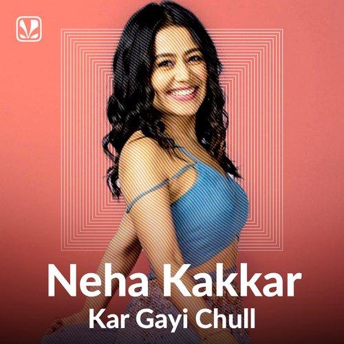 Neha Kakkar - Kar Gayi Chull