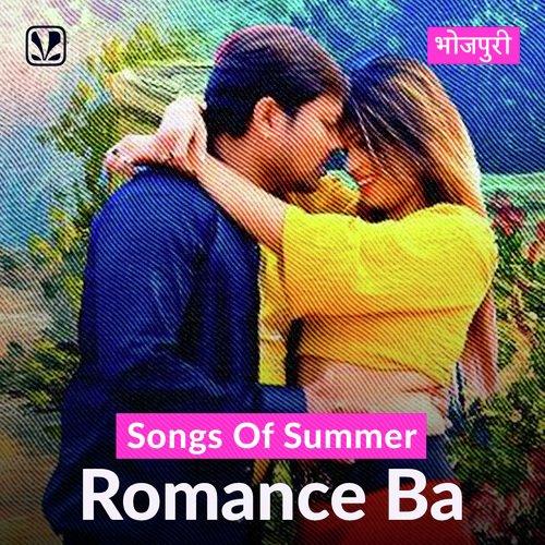 Songs of Summer - Romance Ba - Bhojpuri