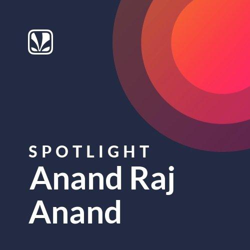 Anand Raj Anand - Spotlight