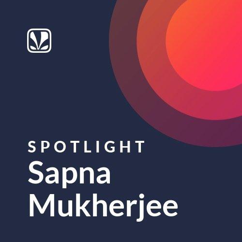Sapna Mukherjee - Spotlight