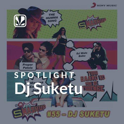 Dj Suketu - Spotlight