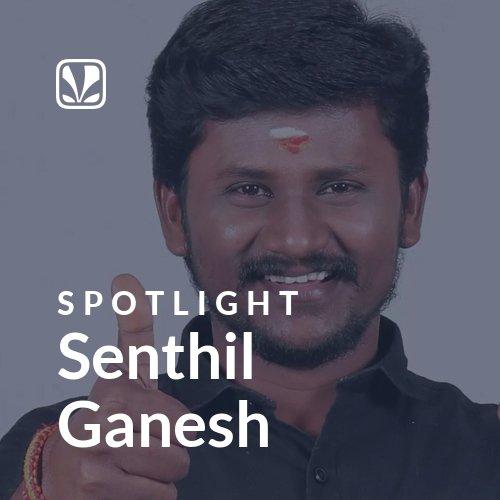 Senthil Ganesh - Spotlight